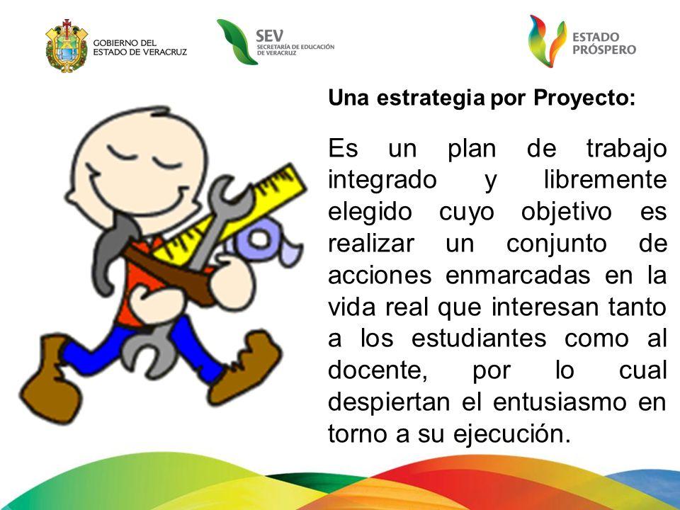 Una estrategia por Proyecto: Es un plan de trabajo integrado y libremente elegido cuyo objetivo es realizar un conjunto de acciones enmarcadas en la v
