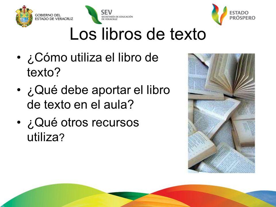 Los libros de texto ¿Cómo utiliza el libro de texto? ¿Qué debe aportar el libro de texto en el aula? ¿Qué otros recursos utiliza ?