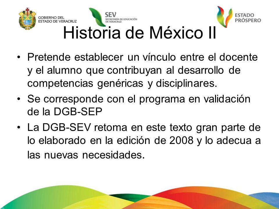 Historia de México II Pretende establecer un vínculo entre el docente y el alumno que contribuyan al desarrollo de competencias genéricas y disciplina
