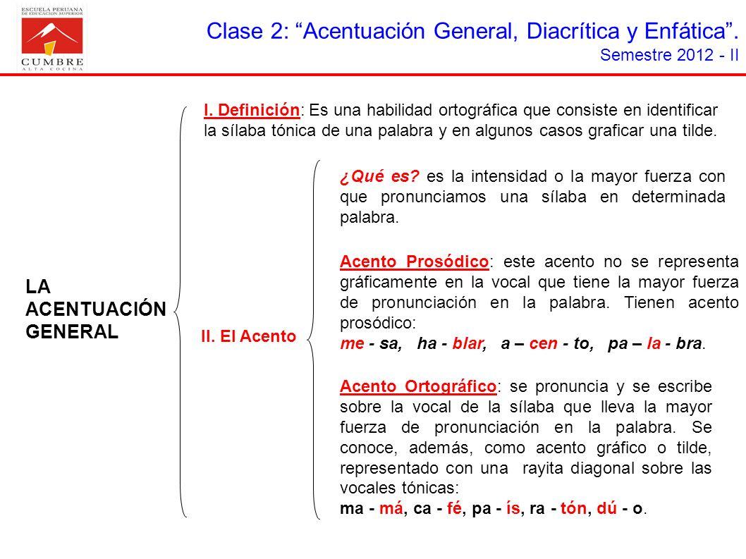 LA ACENTUACIÓN GENERAL I. Definición: Es una habilidad ortográfica que consiste en identificar la sílaba tónica de una palabra y en algunos casos graf