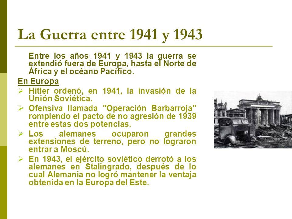 La Guerra entre 1941 y 1943 Entre los años 1941 y 1943 la guerra se extendió fuera de Europa, hasta el Norte de África y el océano Pacífico. En Europa