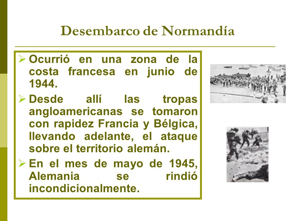 Desembarco de Normandía Ocurrió en una zona de la costa francesa en junio de 1944. Desde allí las tropas angloamericanas se tomaron con rapidez Franci