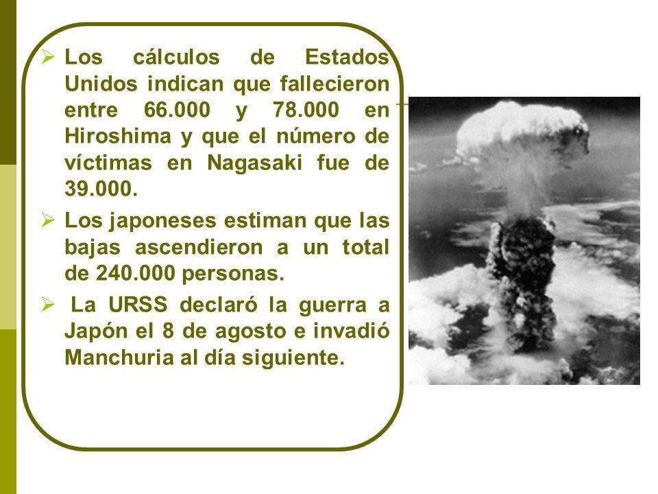 Los cálculos de Estados Unidos indican que fallecieron entre 66.000 y 78.000 en Hiroshima y que el número de víctimas en Nagasaki fue de 39.000. Los j