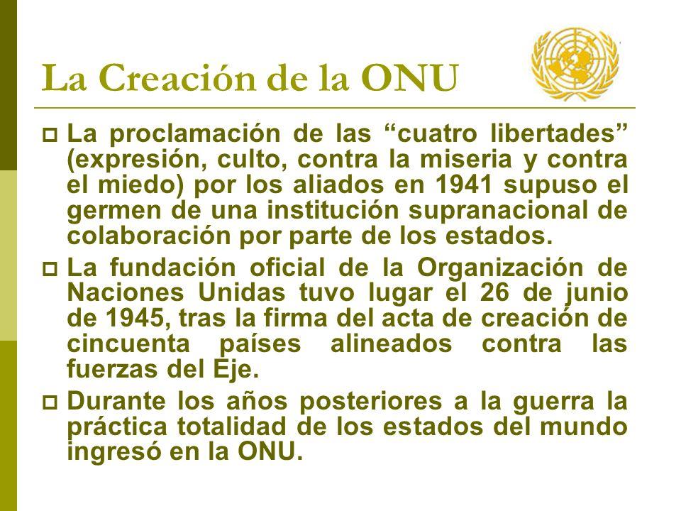 La Creación de la ONU La proclamación de las cuatro libertades (expresión, culto, contra la miseria y contra el miedo) por los aliados en 1941 supuso