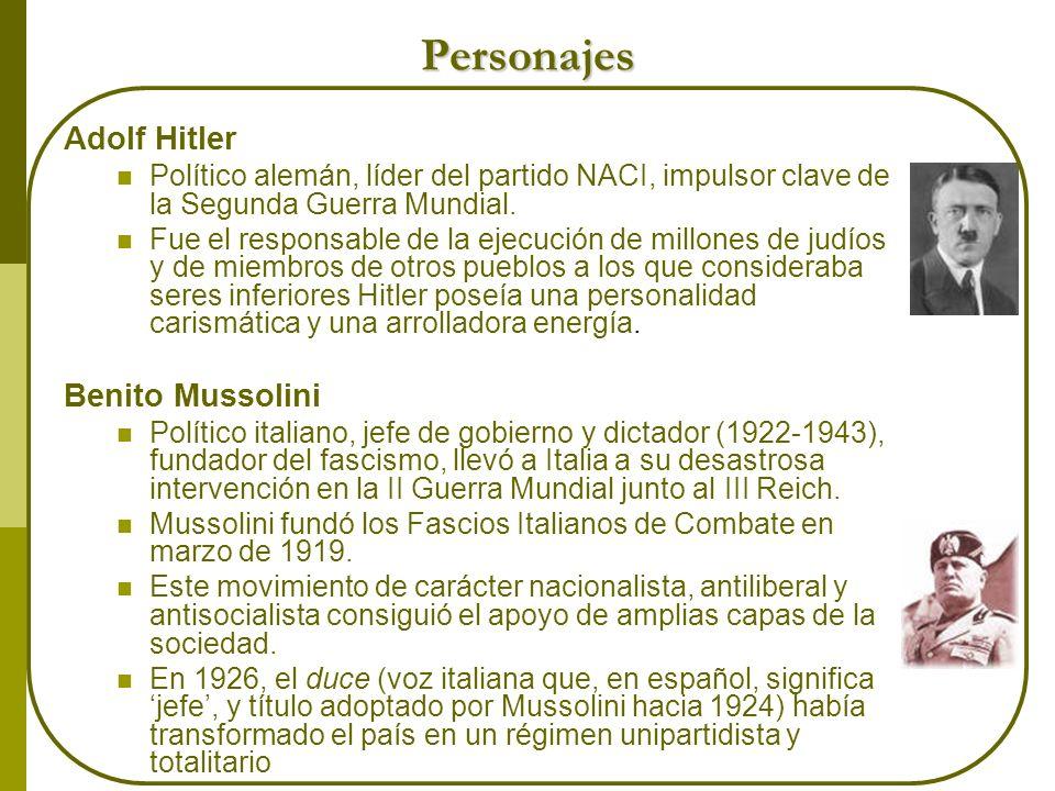 Personajes Adolf Hitler Político alemán, líder del partido NACI, impulsor clave de la Segunda Guerra Mundial. Fue el responsable de la ejecución de mi