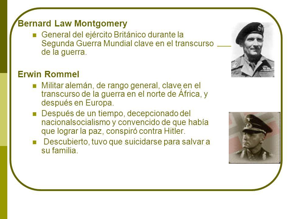 Bernard Law Montgomery General del ejército Británico durante la Segunda Guerra Mundial clave en el transcurso de la guerra. Erwin Rommel Militar alem