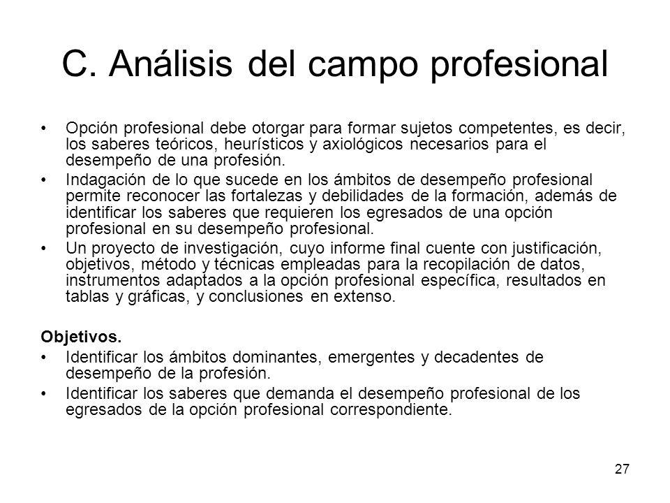 26 B. Análisis de los fundamentos disciplinares Se aborda la evolución de la(s) disciplina(s) central(es) en la(s) que se basan los saberes de la prof