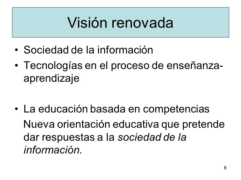 5 La globalización y la sociedad de la información Economía y la necesidad de aumentar la productividad de los recursos humanos. Educación Estudiante