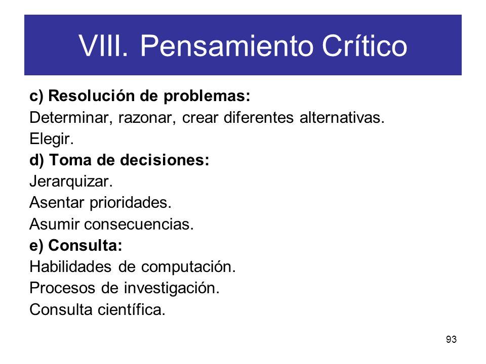 92 VIII. Pensamiento Crítico a) Evaluación: Evaluar (estimar el valor de una cosa). Establecer el uso, la meta, de lo que se va a evaluar y el modelo