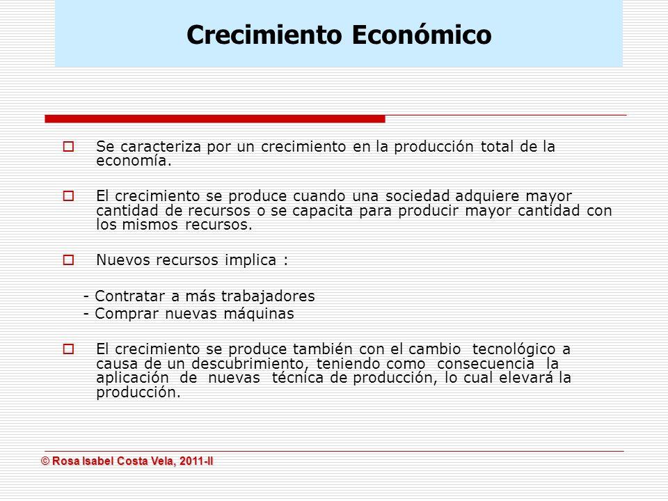 © Rosa Isabel Costa Vela, 2011-II © Rosa Isabel Costa Vela, 2011-II Se caracteriza por un crecimiento en la producción total de la economía. El crecim