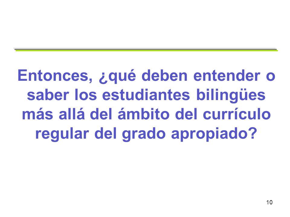 10 Entonces, ¿qué deben entender o saber los estudiantes bilingües más allá del ámbito del currículo regular del grado apropiado?