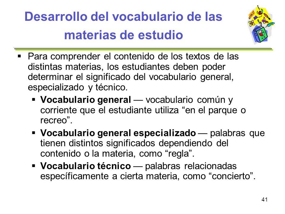 41 Desarrollo del vocabulario de las materias de estudio Para comprender el contenido de los textos de las distintas materias, los estudiantes deben p