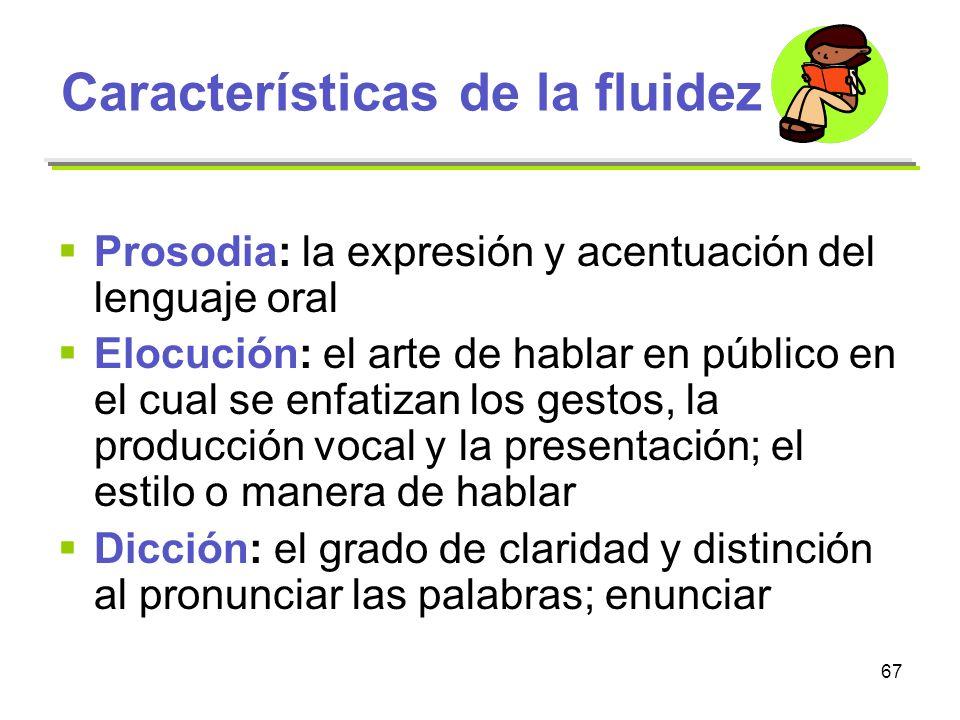 67 Características de la fluidez Prosodia: la expresión y acentuación del lenguaje oral Elocución: el arte de hablar en público en el cual se enfatiza