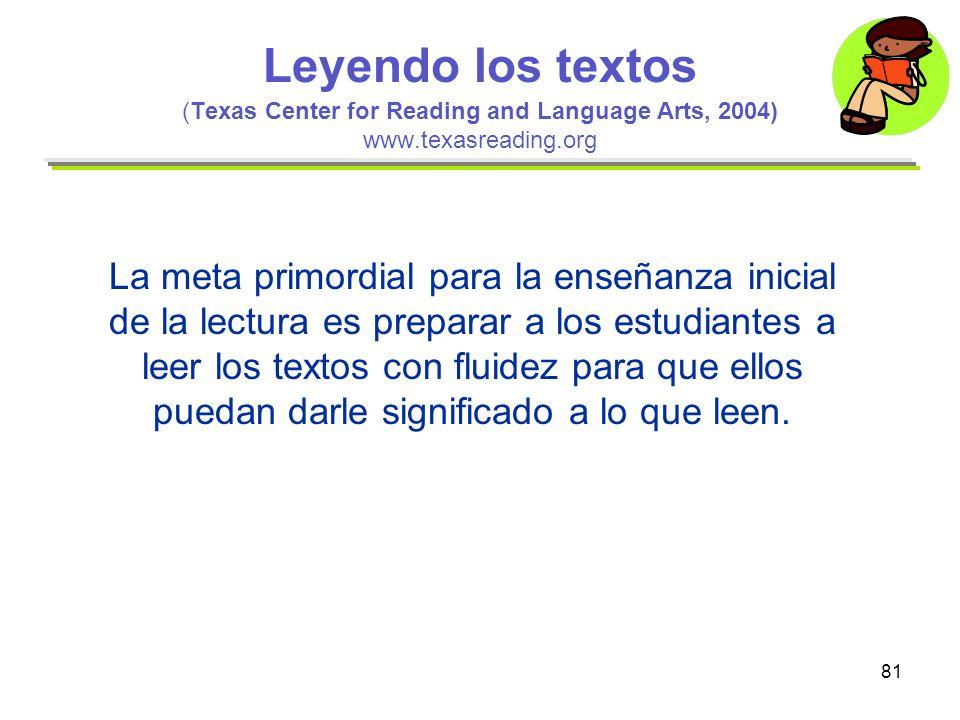 81 Leyendo los textos (Texas Center for Reading and Language Arts, 2004) www.texasreading.org La meta primordial para la enseñanza inicial de la lectu