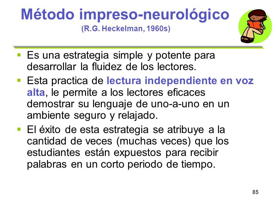 85 Método impreso-neurológico (R.G. Heckelman, 1960s) Es una estrategia simple y potente para desarrollar la fluidez de los lectores. Esta practica de