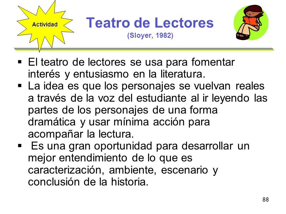 88 Teatro de Lectores (Sloyer, 1982) El teatro de lectores se usa para fomentar interés y entusiasmo en la literatura. La idea es que los personajes s