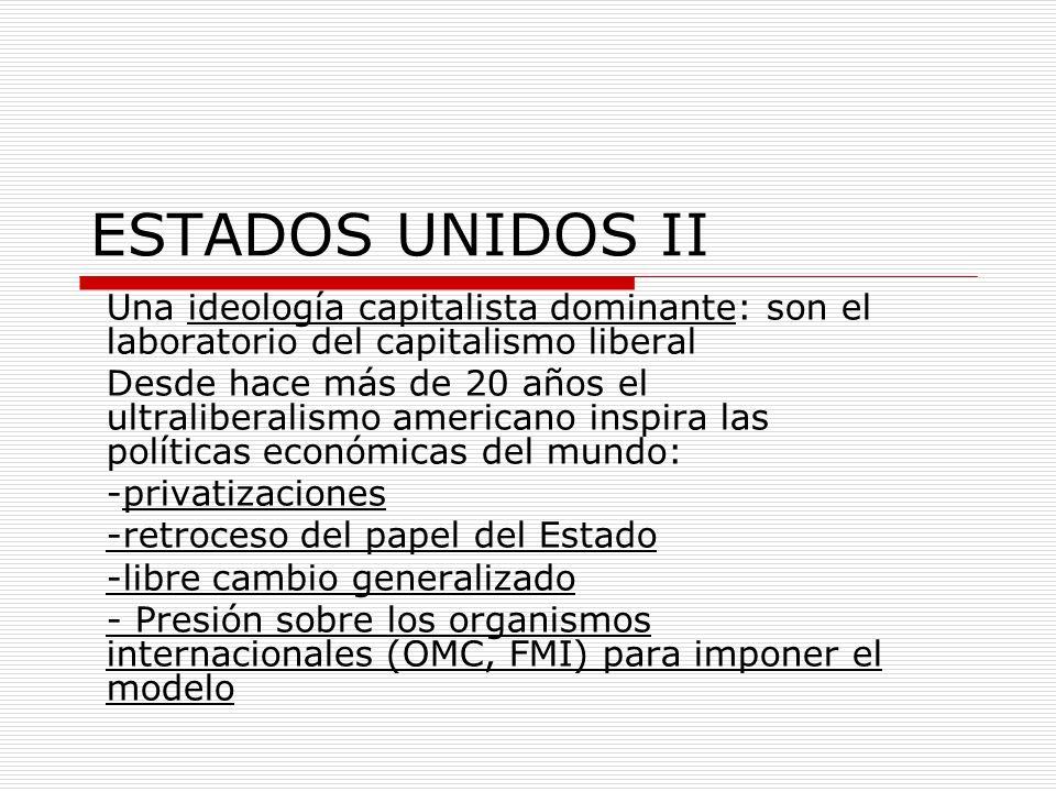 ESTADOS UNIDOS II Una ideología capitalista dominante: son el laboratorio del capitalismo liberal Desde hace más de 20 años el ultraliberalismo americ