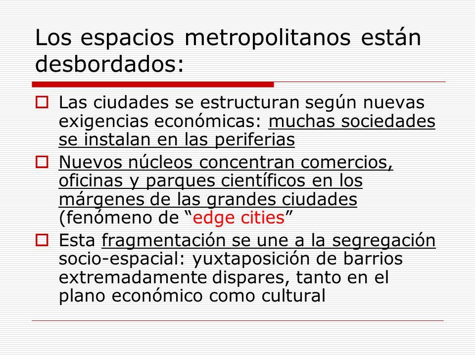 Los espacios metropolitanos están desbordados: Las ciudades se estructuran según nuevas exigencias económicas: muchas sociedades se instalan en las pe