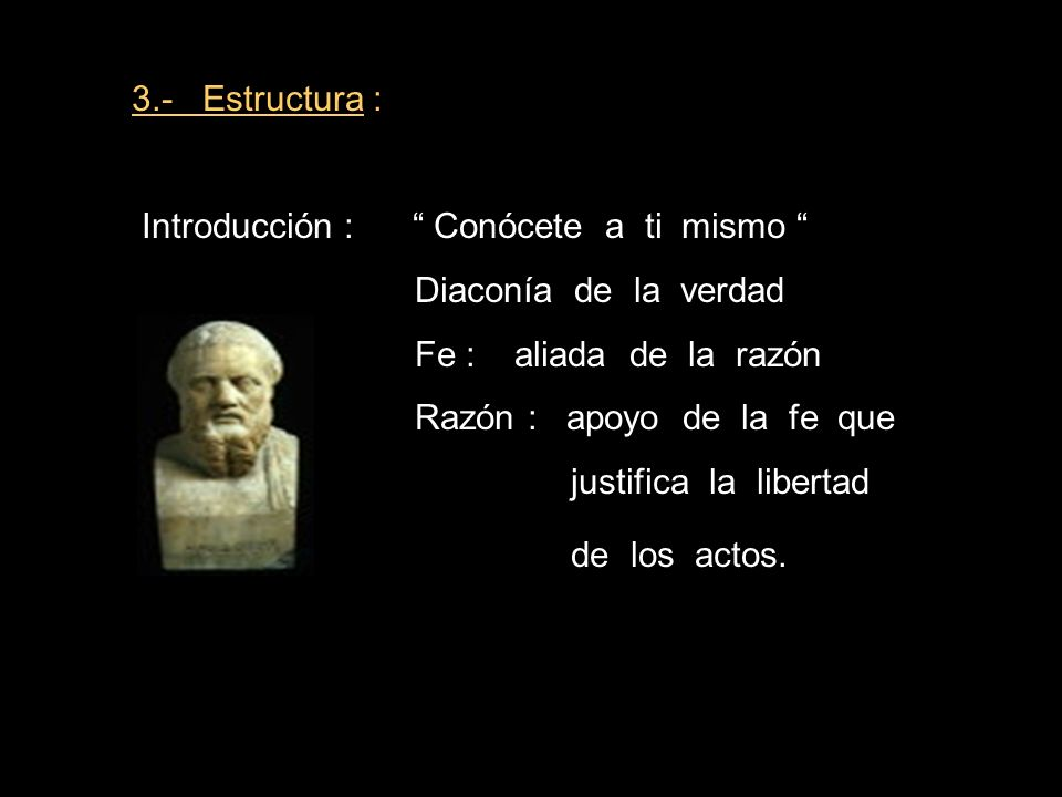 3.- Estructura : Introducción : Conócete a ti mismo Diaconía de la verdad Fe : aliada de la razón Razón : apoyo de la fe que justifica la libertad de