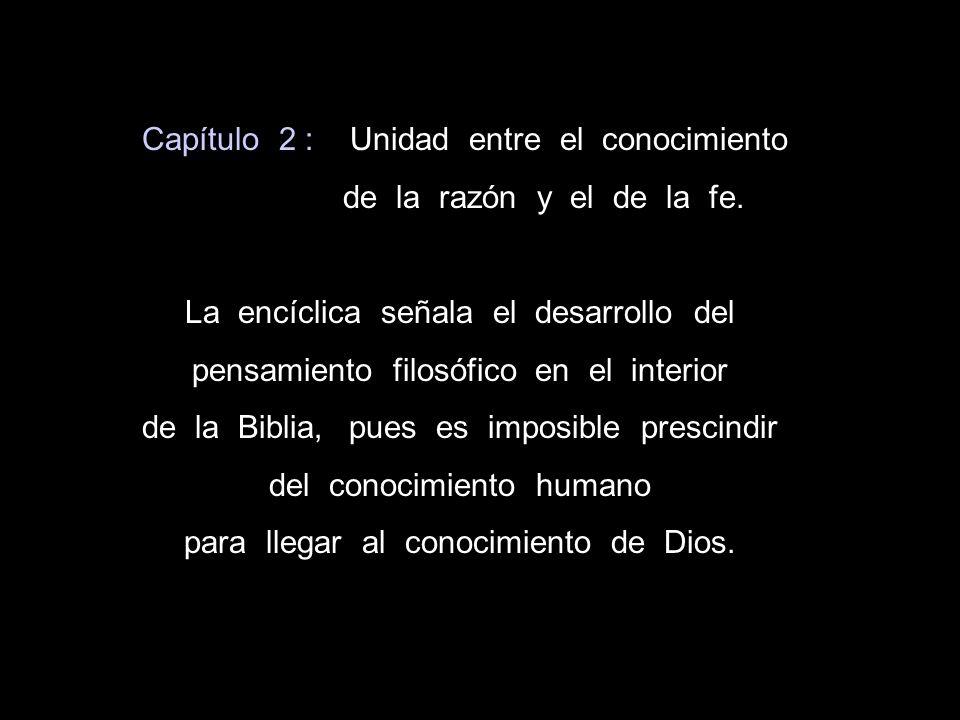 Capítulo 2 : Unidad entre el conocimiento de la razón y el de la fe. La encíclica señala el desarrollo del pensamiento filosófico en el interior de la