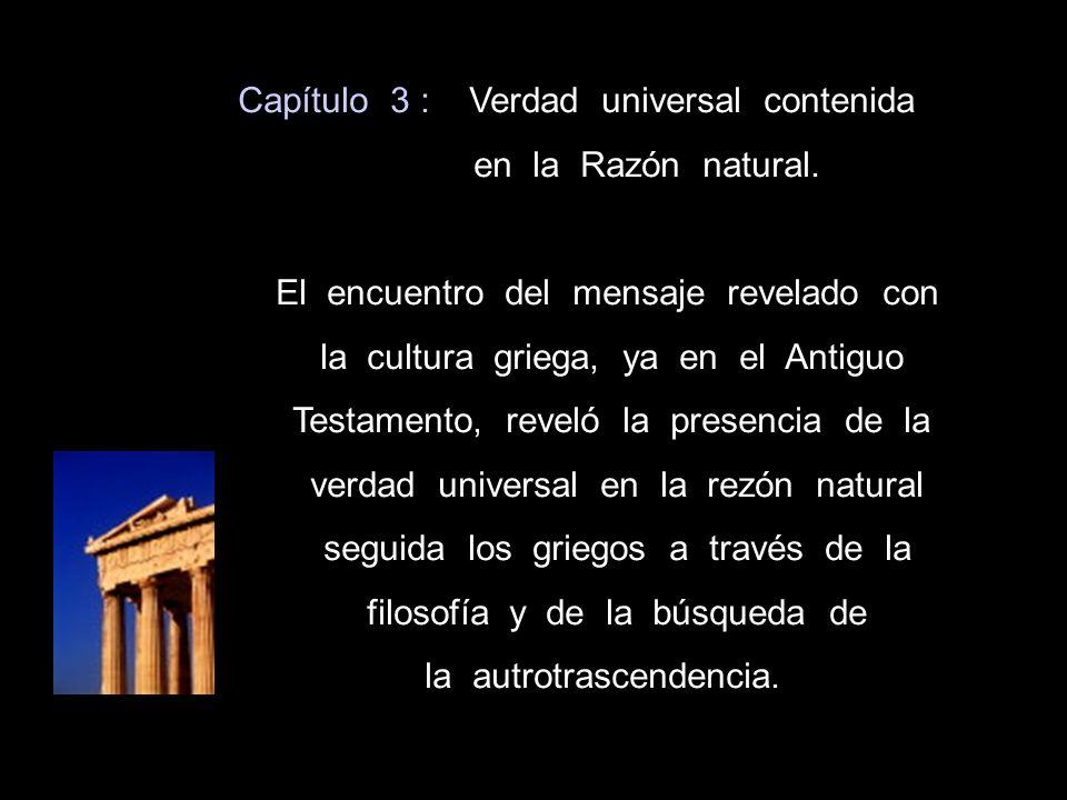 Capítulo 3 : Verdad universal contenida en la Razón natural. El encuentro del mensaje revelado con la cultura griega, ya en el Antiguo Testamento, rev