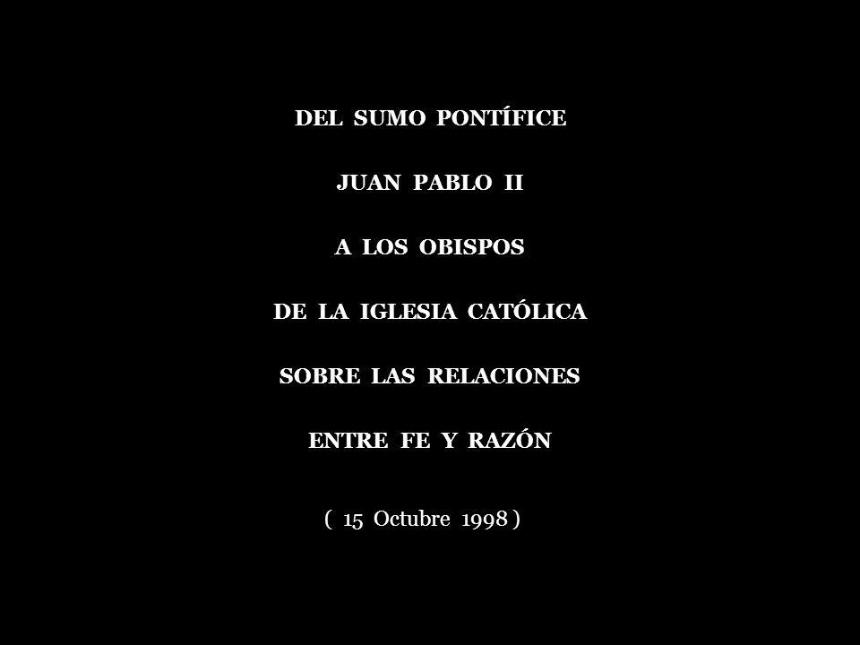 DEL SUMO PONTÍFICE JUAN PABLO II A LOS OBISPOS DE LA IGLESIA CATÓLICA SOBRE LAS RELACIONES ENTRE FE Y RAZÓN ( 15 Octubre 1998 )
