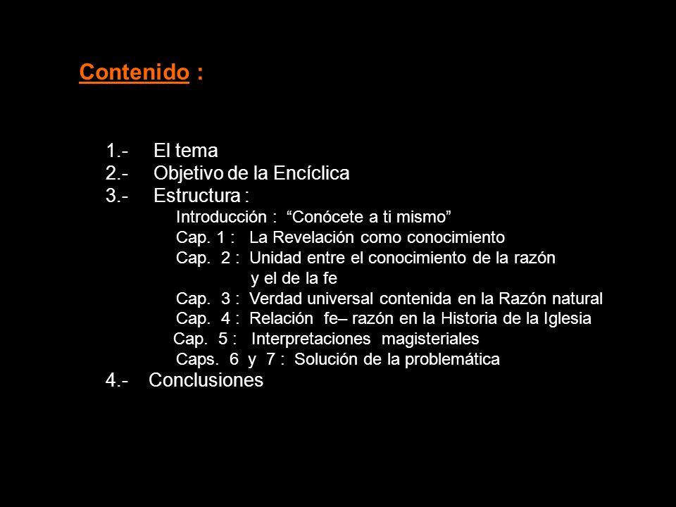 Contenido : 1.- El tema 2.- Objetivo de la Encíclica 3.- Estructura : Introducción : Conócete a ti mismo Cap. 1 : La Revelación como conocimiento Cap.