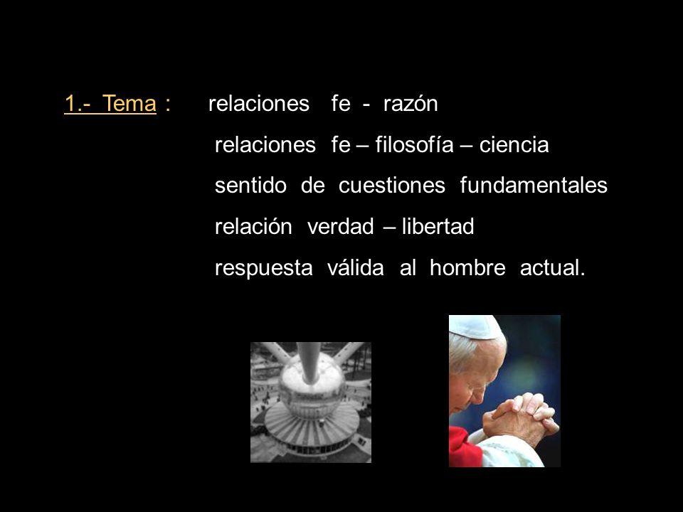 1.- Tema : relaciones fe - razón relaciones fe – filosofía – ciencia sentido de cuestiones fundamentales relación verdad – libertad respuesta válida a