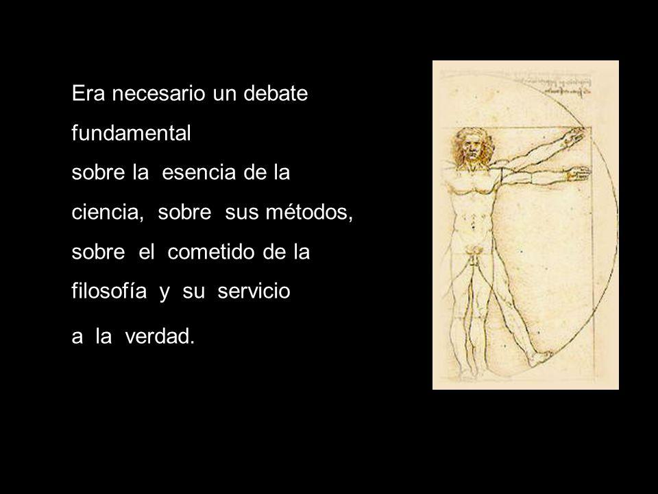 Era necesario un debate fundamental sobre la esencia de la ciencia, sobre sus métodos, sobre el cometido de la filosofía y su servicio a la verdad.