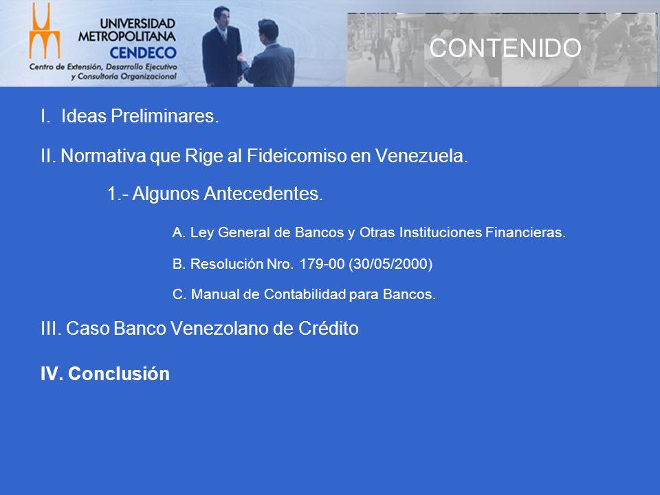 CONTENIDO I. Ideas Preliminares. II. Normativa que Rige al Fideicomiso en Venezuela. 1.- Algunos Antecedentes. A. Ley General de Bancos y Otras Instit