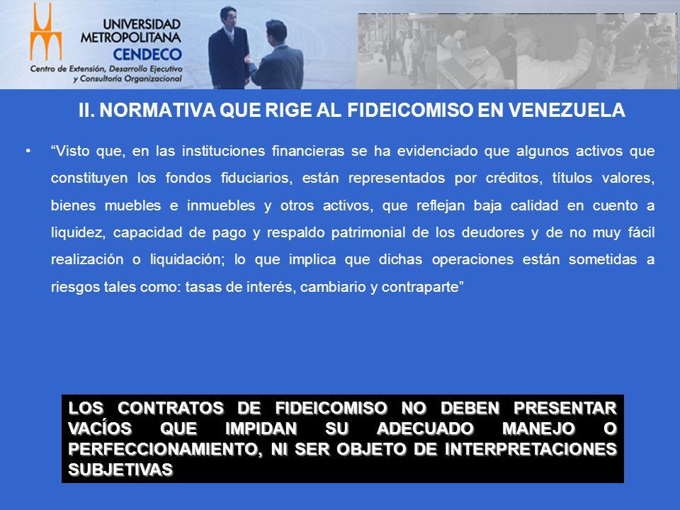 II. NORMATIVA QUE RIGE AL FIDEICOMISO EN VENEZUELA Visto que, en las instituciones financieras se ha evidenciado que algunos activos que constituyen l