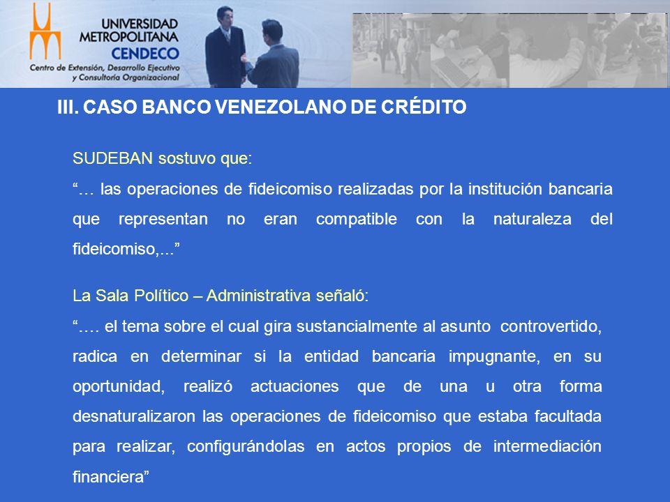 III. CASO BANCO VENEZOLANO DE CRÉDITO SUDEBAN sostuvo que: … las operaciones de fideicomiso realizadas por la institución bancaria que representan no