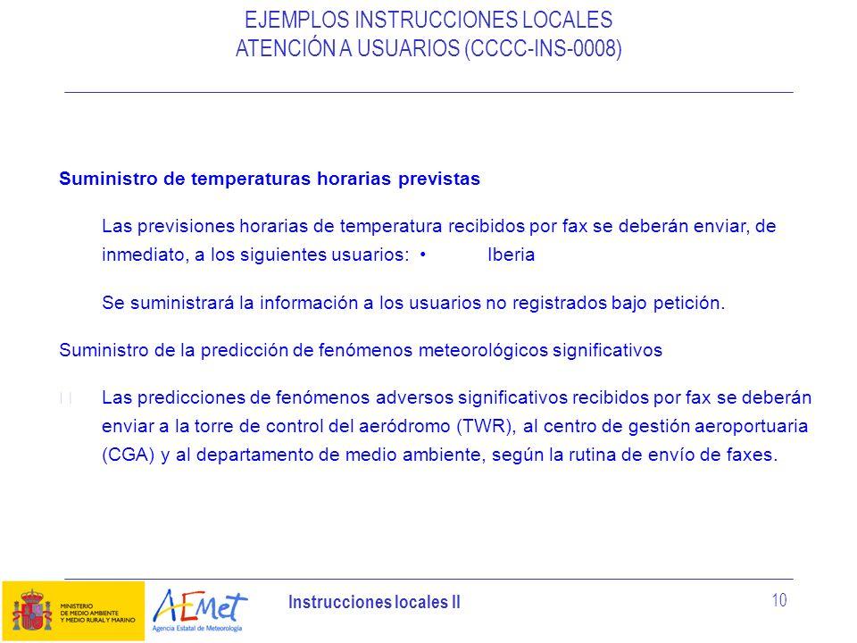 Instrucciones locales II 10 EJEMPLOS INSTRUCCIONES LOCALES ATENCIÓN A USUARIOS (CCCC-INS-0008) Suministro de temperaturas horarias previstas Las previ