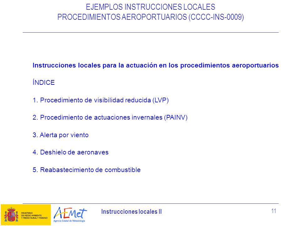 Instrucciones locales II 11 EJEMPLOS INSTRUCCIONES LOCALES PROCEDIMIENTOS AEROPORTUARIOS (CCCC-INS-0009) Instrucciones locales para la actuación en lo