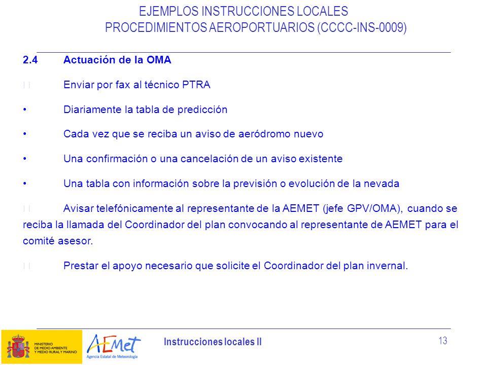 Instrucciones locales II 13 EJEMPLOS INSTRUCCIONES LOCALES PROCEDIMIENTOS AEROPORTUARIOS (CCCC-INS-0009) 2.4Actuación de la OMA Enviar por fax al técn
