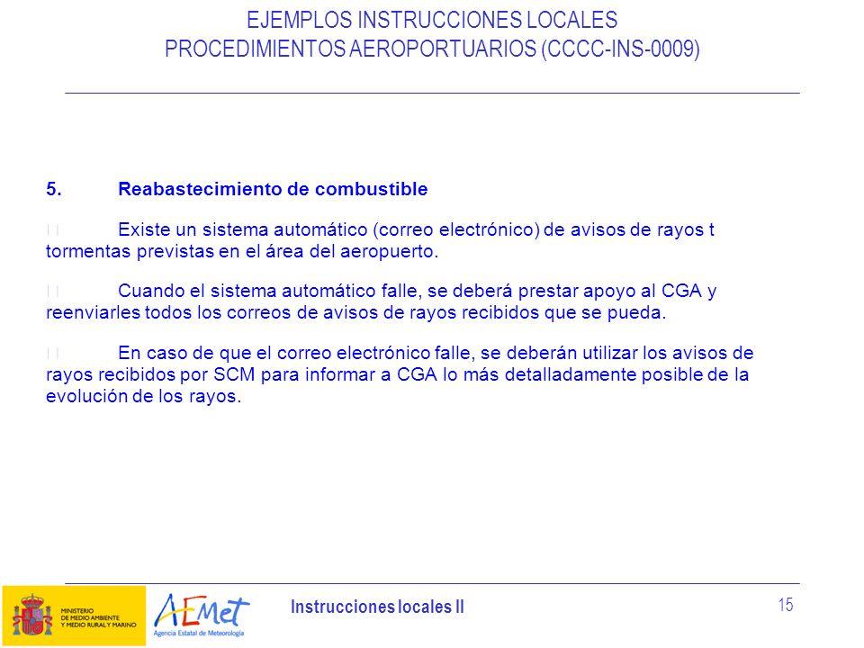 Instrucciones locales II 15 EJEMPLOS INSTRUCCIONES LOCALES PROCEDIMIENTOS AEROPORTUARIOS (CCCC-INS-0009) 5.Reabastecimiento de combustible Existe un s
