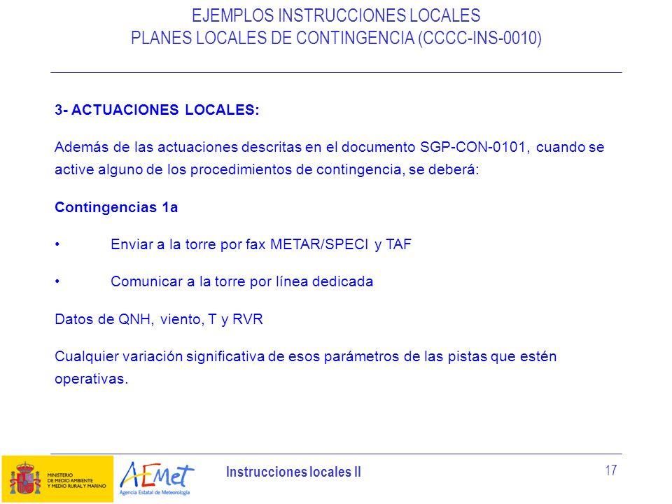 Instrucciones locales II 17 3- ACTUACIONES LOCALES: Además de las actuaciones descritas en el documento SGP-CON-0101, cuando se active alguno de los p