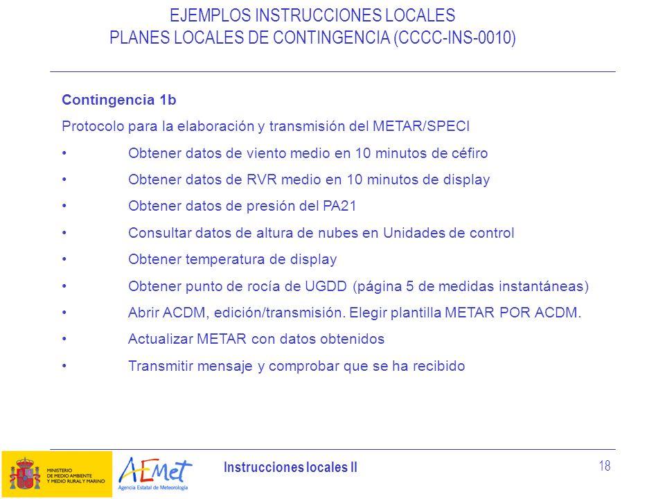 Instrucciones locales II 18 EJEMPLOS INSTRUCCIONES LOCALES PLANES LOCALES DE CONTINGENCIA (CCCC-INS-0010) Contingencia 1b Protocolo para la elaboració
