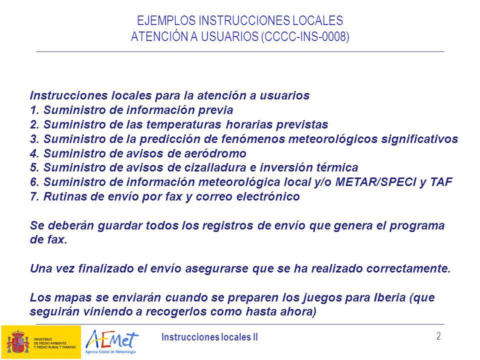 Instrucciones locales II 2 EJEMPLOS INSTRUCCIONES LOCALES ATENCIÓN A USUARIOS (CCCC-INS-0008) Instrucciones locales para la atención a usuarios 1. Sum
