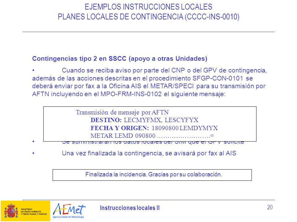 Instrucciones locales II 20 EJEMPLOS INSTRUCCIONES LOCALES PLANES LOCALES DE CONTINGENCIA (CCCC-INS-0010) Contingencias tipo 2 en SSCC (apoyo a otras