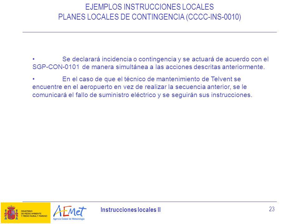 Instrucciones locales II 23 EJEMPLOS INSTRUCCIONES LOCALES PLANES LOCALES DE CONTINGENCIA (CCCC-INS-0010) Se declarará incidencia o contingencia y se
