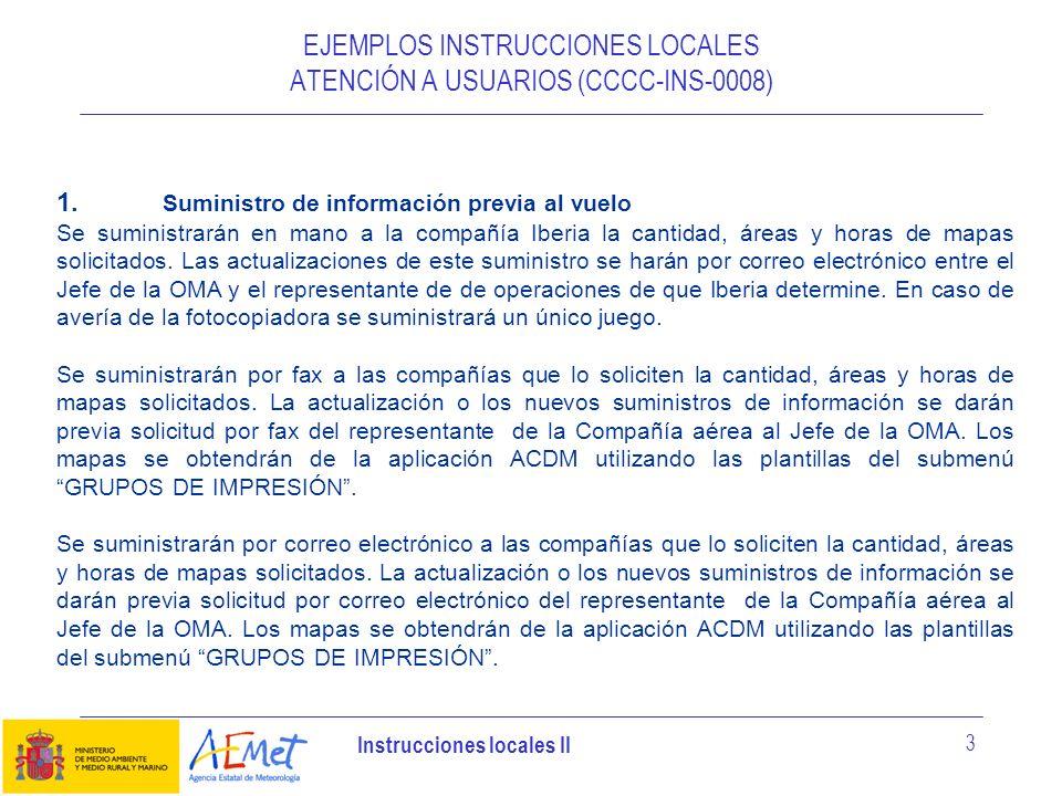 Instrucciones locales II 3 EJEMPLOS INSTRUCCIONES LOCALES ATENCIÓN A USUARIOS (CCCC-INS-0008) 1. Suministro de información previa al vuelo Se suminist