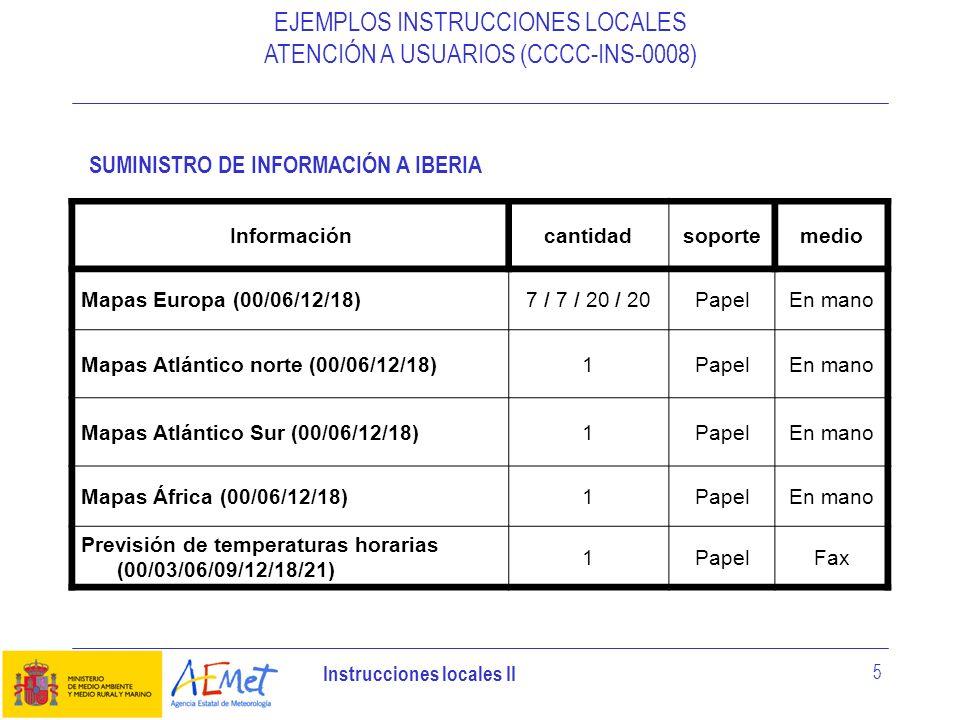 Instrucciones locales II 5 EJEMPLOS INSTRUCCIONES LOCALES ATENCIÓN A USUARIOS (CCCC-INS-0008) Informacióncantidadsoportemedio Mapas Europa (00/06/12/1