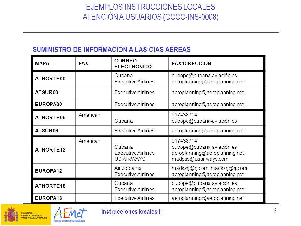 Instrucciones locales II 6 EJEMPLOS INSTRUCCIONES LOCALES ATENCIÓN A USUARIOS (CCCC-INS-0008) MAPAFAX CORREO ELECTRÓNICO FAX/DIRECCIÓN ATNORTE00 Cuban