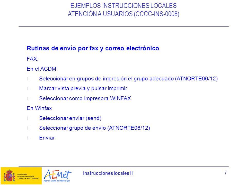 Instrucciones locales II 7 EJEMPLOS INSTRUCCIONES LOCALES ATENCIÓN A USUARIOS (CCCC-INS-0008) Rutinas de envío por fax y correo electrónico FAX: En el