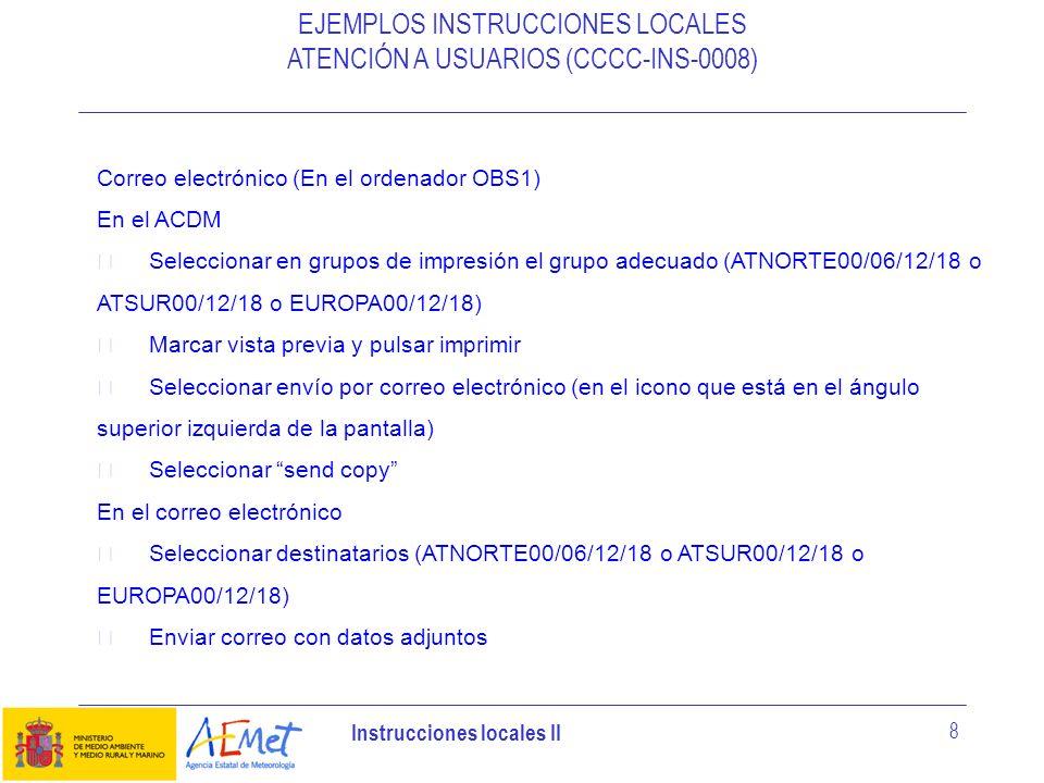 Instrucciones locales II 8 EJEMPLOS INSTRUCCIONES LOCALES ATENCIÓN A USUARIOS (CCCC-INS-0008) Correo electrónico (En el ordenador OBS1) En el ACDM Sel