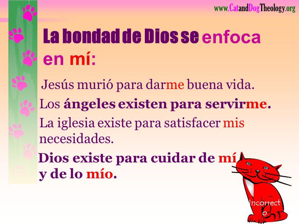 www.CatandDogTheology.org La meta de su cristianismo ¡Es que Dios los haga felices! Incorrecto