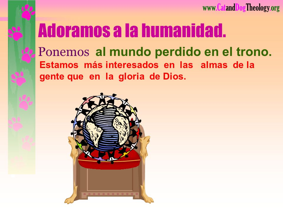 www.CatandDogTheology.org Todo gira alrededor de salvar a las personas del infierno. Utilizamos la culpa para hacer que las personas vayan al campo de