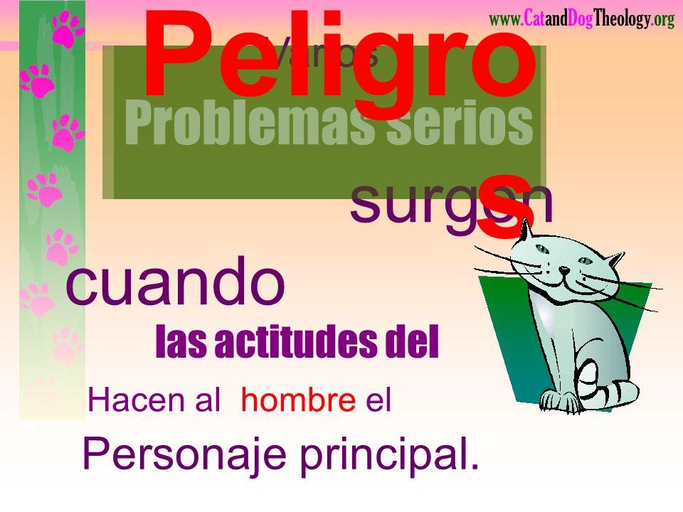 www.CatandDogTheology.org Problemas serios surgen cuando Varios las actitudes del Hacen al hombre el Personaje principal.
