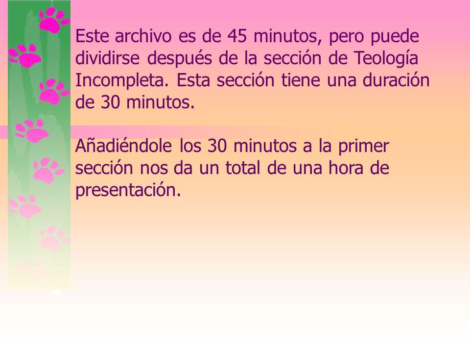 Este archivo es de 45 minutos, pero puede dividirse después de la sección de Teología Incompleta.
